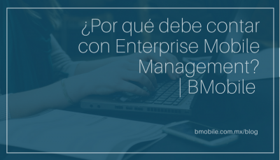 ¿Por qué debe contar con Enterprise Mobile Management? | BMobile